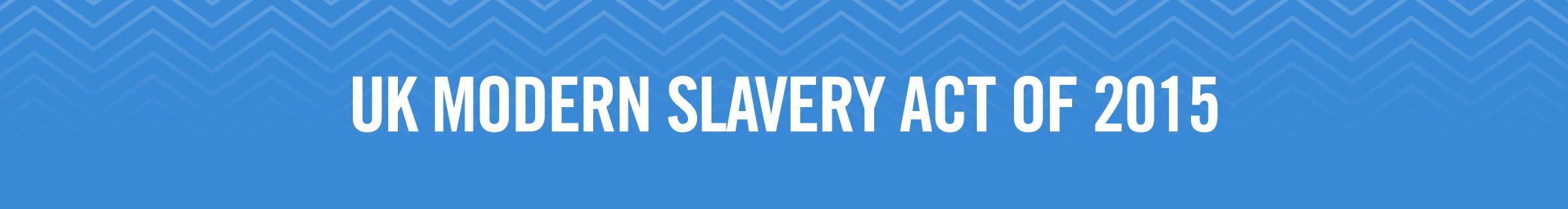 UK Modern Slavery Act of 2015