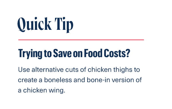 Use alternative cuts of chicken thighs to create a boneless and bone-in version of a chicken wing.